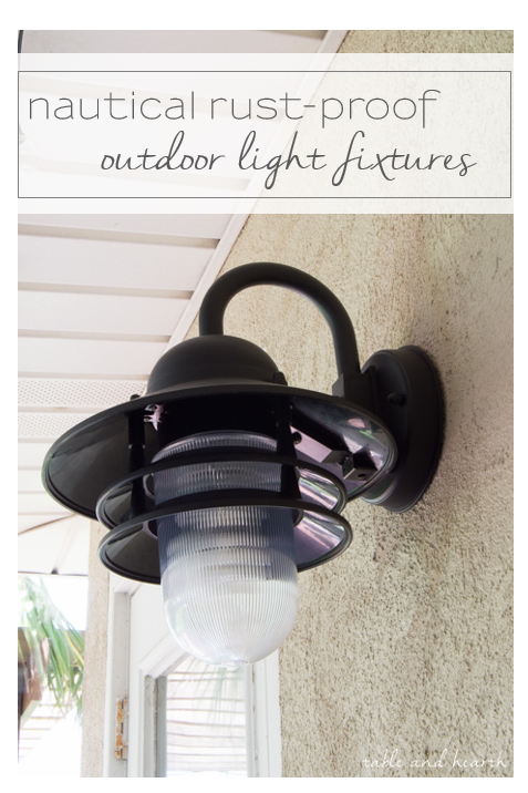 Rust-Proof Outdoor Light Fixtures - We finally found the perfect nautical-inspired outdoor light fixtures that won't rust in our salty environment! www.tableandhearth.com