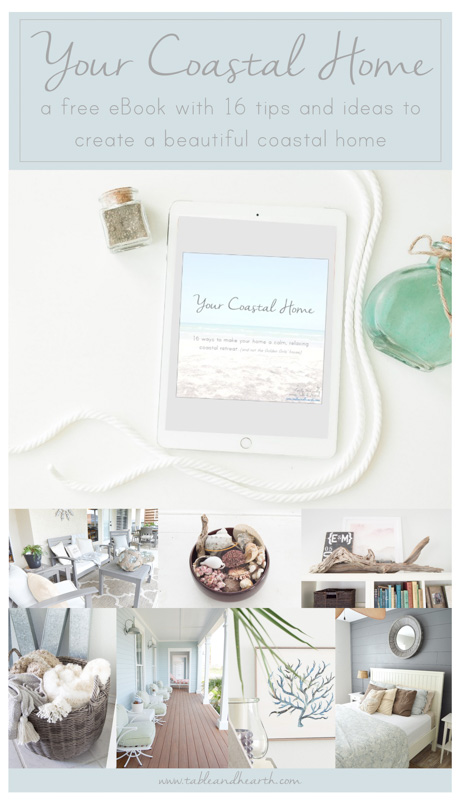 YOUR COASTAL HOME - This free eBook is filled with 16 great tips and inspirational ideas to help you bring relaxed coastal style to your home. www.tableandhearth.com